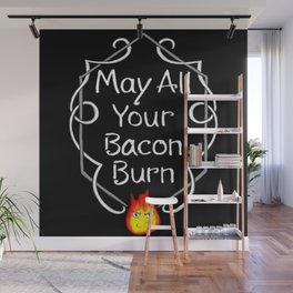 May All Your Bacon Burn Wall Mural