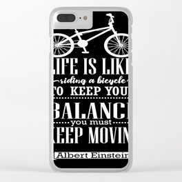 Life is like riding a bicycle. To keep your balance Albert Einstein Inspirational Quote Design Clear iPhone Case