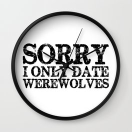 Sorry, I only date werewolves!  Wall Clock