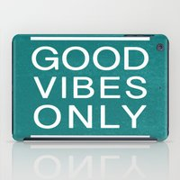 good vibes only iPad Cases featuring Good Vibes Only by Jenna Davis Designs