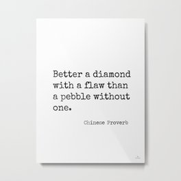 Better a diamond with a flaw than a pebble without one. Metal Print