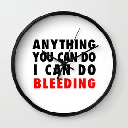 ANYTHING YOU CAN DO I CAN DO BLEEDING Wall Clock