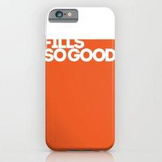 fills so good iPhone 6s Slim Case