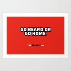 GO BEARD OR GO HOME. Art Print