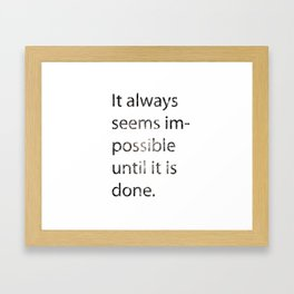 Everything seems impossible until it's done.  Framed Art Print