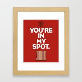 You're In My Spot Framed Art Print
