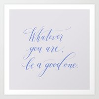 Whatever you are be a good one Art Print
