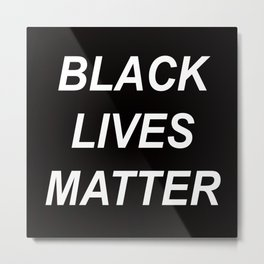 BLACK LIVES MATTER // QUOTE Metal Print