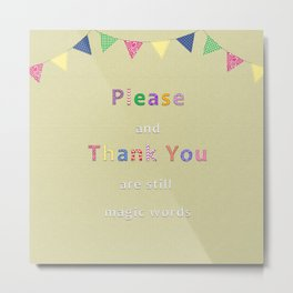 Please and Thank You are still magic words Metal Print