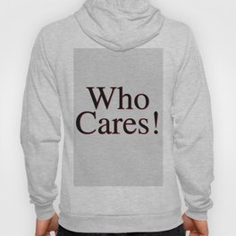 Who Cares Hoody