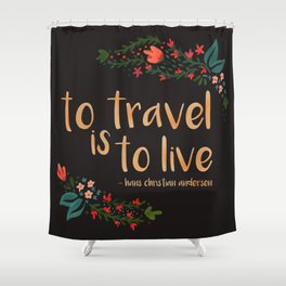 to travel is to live - black version Shower Curtain