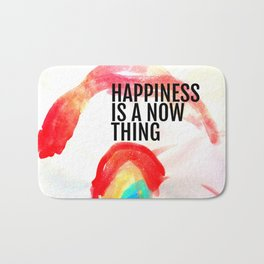 Happiness is a now thing Bath Mat