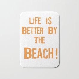 Life is better by the beach Bath Mat