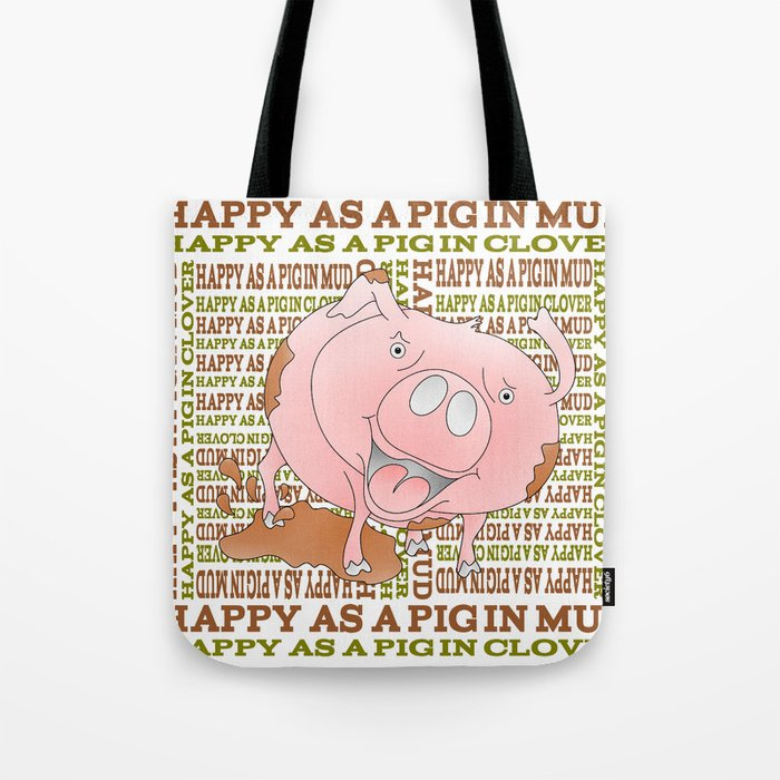 HAPPY AS A PIG IN MUD Tote Bag