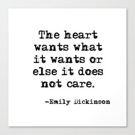 The heart wants what it wants - Dickinson quote Canvas Print