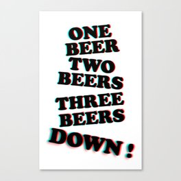 One Beer, Two Beers, Three Beers ... Down !! Canvas Print