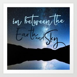 In Between the Earth and Sky Art Print