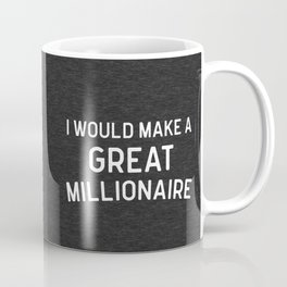 A Great Millionaire Funny Quote Coffee Mug