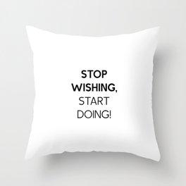 Stop Wishing, Start doing, inpirational quote Throw Pillow