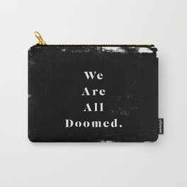 We Are All Doomed Carry-All Pouch
