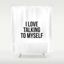 I love talking to myself Shower Curtain