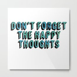 Don't Forget The Happy Thoughts Metal Print