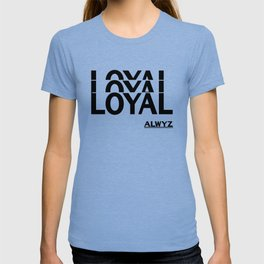 Loyalty Always Loyal Friend Friendship Gift T-shirt