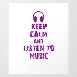 Keep calm and listen to music Art Print