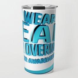I Wear Teal For Ovarian Cancer Awareness Travel Mug