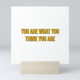 You are what you think you are Mini Art Print