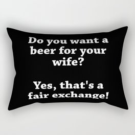 A Beer For Your Wife Rectangular Pillow
