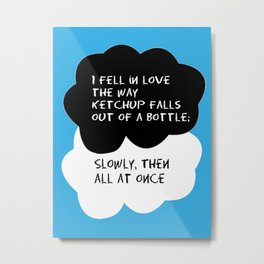 """TFIOS """"I fell in love the way ketchup falls out of a bottle.."""" Metal Print"""