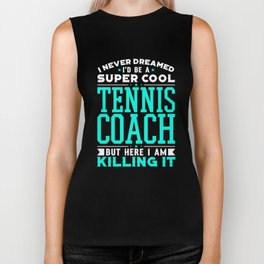 I Never Dreamed I'd Be A Super Cool Tennis Coach Shirt Biker Tank