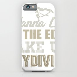 Skydive Wanna Live on the Edge Take up Skydiving iPhone Case
