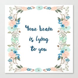 Your brain is lying to you Canvas Print