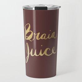 Gold Metallic Brain Juice Quote for Coffee & Tea Lovers Travel Mug