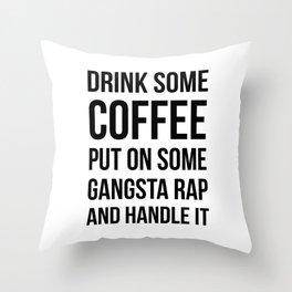 Coffee, Gangsta Rap & Handle It Throw Pillow