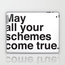 May all your schemes come true. Laptop & iPad Skin