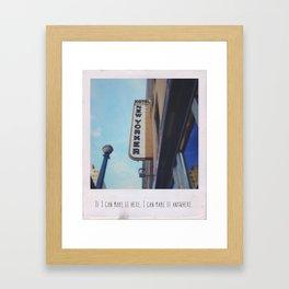 If I can make it here, I can make it anywhere Framed Art Print