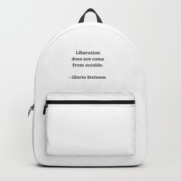 Gloria Steinem Feminist Quotes - Liberation does not come from outside Backpack