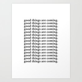good things are coming Kunstdrucke
