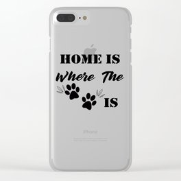 Home Is Where The Dog Is Clear iPhone Case
