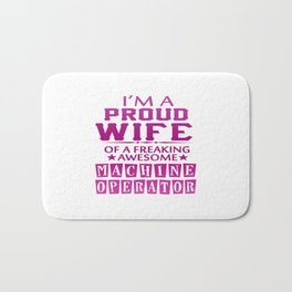 I'M A PROUD MACHINE OPERATOR'S WIFE Bath Mat