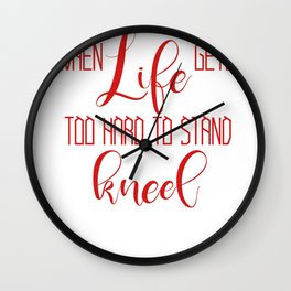 When life gets too hard to stand, kneel Wall Clock