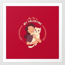 My Cat Is My Valentine Art Print