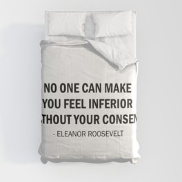No One Can Make You Feel Inferior Without Your Consent. Comforters