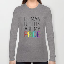 Human Rights are My Pride Long Sleeve T-shirt