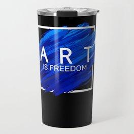 Art Is Freedom Gift Artist Painter Designer Sculptor Travel Mug
