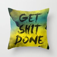 get shit done Throw Pillows featuring Get Shit Done Refresh by Stoian Hitrov - Sto