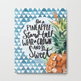 Be A Pineapple by Misty Diller Metal Print